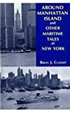 Around Manhattan Island and Other Maritime Tales of New York, Brian J. Cudahy, 0823217604