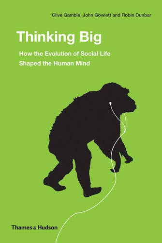 Thinking Big: How the Evolution of Social Life Shaped the Human Mind