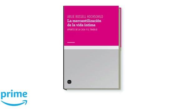 Mercantilizacion De La Vida Intim (conocimiento): Amazon.es: Arlie Russell Hochschild, Lilia Mosconi: Libros
