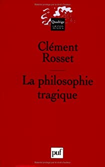 La Philosophie tragique par Rosset
