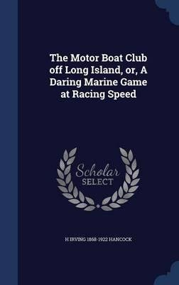 Download The motor boat club off Long Island, or, A daring marine game at racing speed 1909 [Hardcover] pdf