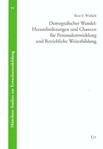 Demografischer Wandel: Herausforderungen und Chancen für Personalentwicklung und Betriebliche Weiterbildung (Münchner Studien zur Erwachsenenbildung)