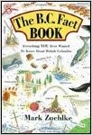 Book The B.C. Fact Book: An Encyclopedia of Everything You Ever Wanted to Know by Mark Zuehlke (1995-10-02)