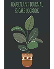 Houseplant Journal and Care Logbook: Track Watering, Fertilizing, Care Tips and More