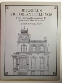Victorian House Floorplans - Bicknell's Victorian Buildings: Floor Plans and Elevations for 45 Houses and Other Structures