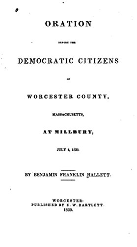 Oration before the Democratic citizens of Worcester county, Massachusetts, at Millbury, July 4, 1839 (Antique Worcester Massachusetts)