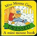 Miss Mouse Gets Dressed, Elizabeth Worsley, 0805048685