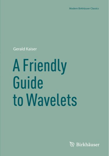 A Friendly Guide to Wavelets (Modern Birkhäuser Classics)