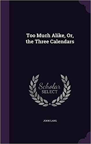 Too Much Alike, Or, the Three Calendars