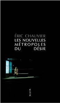 Les nouvelles métropoles du désir par Eric Chauvier
