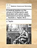 A Medical Treatise on the Virtues of St Bernard's Well; Illustrated with Select Cases, J. Taylor, 1171368844