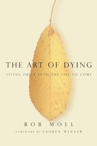The Art of Dying: Living Fully into the Life to Come by [Moll, Rob]