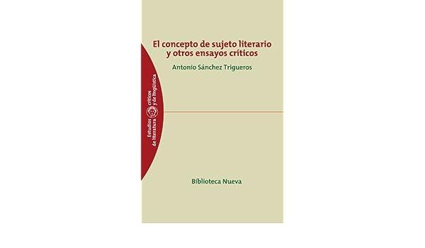 EL CONCEPTO DE SUJETO LITERARIO Y OTROS ENSAYOS CRITICOS (ESTUDIOS CRITICOS DE LITERATURA) eBook: ANTONIO SÁNCHEZ TRIGUEROS: Amazon.es: Tienda Kindle
