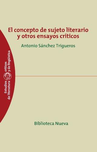 EL CONCEPTO DE SUJETO LITERARIO Y OTROS ENSAYOS CRITICOS (ESTUDIOS CRITICOS DE LITERATURA) (