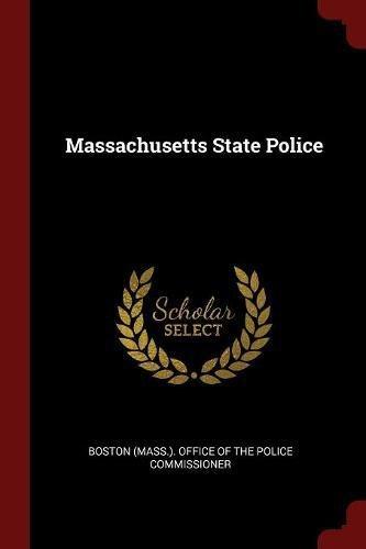 Massachusetts State Police: Boston (Mass )  Office of the