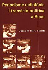 Descargar Libro Periodisme Radiofònic I Transició Política A Reus Josep M. Martí I Martí