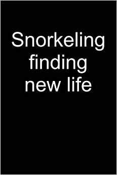 Sebastian Snorkelmaster - Snorkeling Finding New Life: Notebook For Snorkeler Snorkeler Diver Snorkel Underwater 6x9 In Dotted Bullet Journal