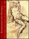 Renaissance into Baroque : Italian Master Drawings by the Zuccari, 1550-1600, Mundy, E. James, 0521390958