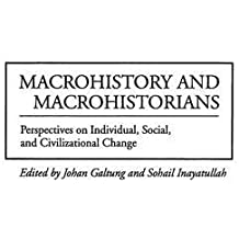Macrohistory and Macrohistorians: Perspectives on Individual, Social, and Civilizational Change
