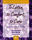 img - for To Listen, to Comfort, to Care: Reflections on Death and Dying (Real Nursing) book / textbook / text book