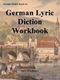 German Lyric Diction Workbook : Student Manual, Montgomery, Cheri, 0977645568