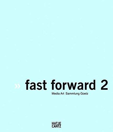 Fast Forward 2: The Power of Motion Media Art: Sammlung Goetz (English and German Edition)