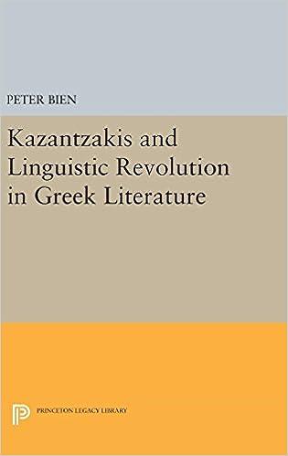 Amazoncom Kazantzakis And Linguistic Revolution In Greek  Amazoncom Kazantzakis And Linguistic Revolution In Greek Literature  Princeton Essays In Literature  Peter Bien Books