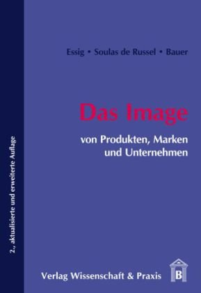 Das Image von Produkten, Marken und Unternehmen Taschenbuch – 1. April 2010 Carola Essig Dominique Soulas de Russel Denis Bauer Wissenschaft & Praxis
