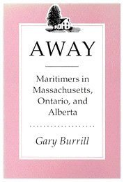 Away: Maritimers in Massachusetts, Ontario, and Alberta by Gary Burrill - Ontario Mall