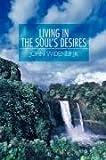 Living in the Soul's Desires, John Widener, 0595496784
