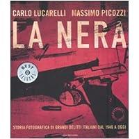 La nera. Storia fotografica di grandi delitti italiani dal 1946 a oggi. Ediz. illustrata