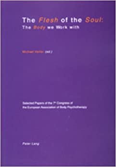 Book Flesh of the Soul: The Body We Work with: Selected Papers of the 7th Congress of the European Association of Body Psychotherapy, 2-6 September 1999, Travemuende