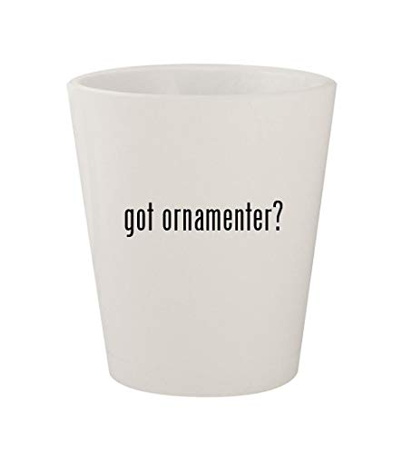 got ornamenter? - Ceramic White 1.5oz Shot Glass