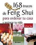 168 Trucos de Feng Shui para Ordenar Tu Casa y Mejorar Tu Vida, Lillian Too and LILLIAN W.J TOO, 8478710833