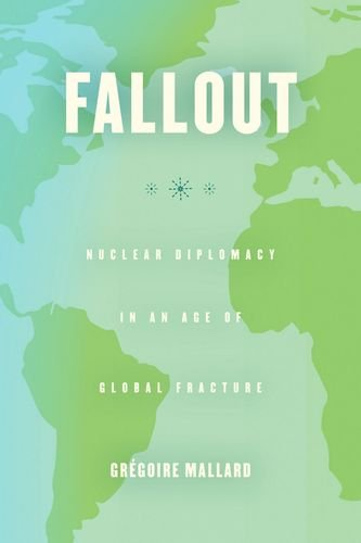 Fallout: Nuclear Diplomacy in an Age of Global Fracture