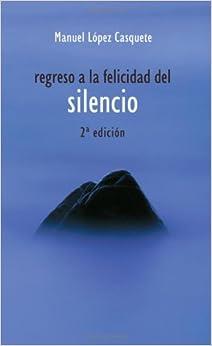 Descargar Libros Regreso A La Felicidad Del Silencio-fresado It PDF