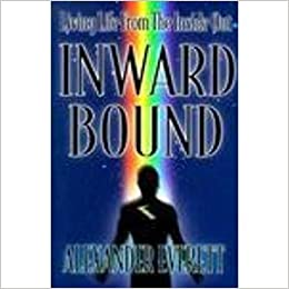 Book Inward Bound: Living Life from the Inside Out by Alexander Everett (1998-01-01)