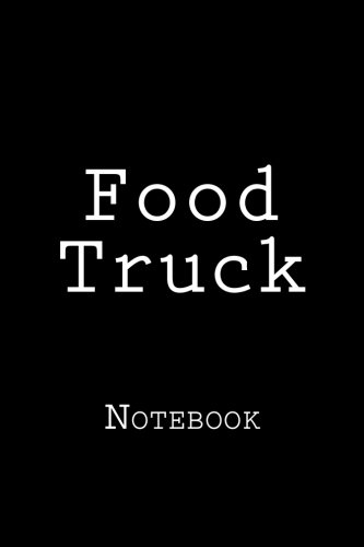 Food Truck: Notebook, 150 lined pages, softcover, 6 x 9 by Wild Pages Press