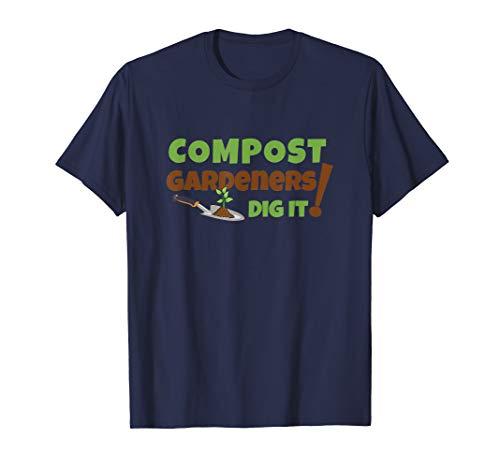 Funny Gardening TShirt Compost Gardeners Dig It!