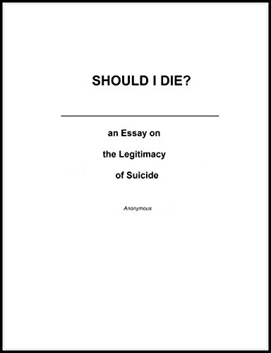 Thesis Essay Topics An Essay On The Legitimacy Of Suicide By Withheld Advanced English Essay also The Yellow Wallpaper Analysis Essay Should I Die An Essay On The Legitimacy Of Suicide  Kindle  Essay Of Newspaper