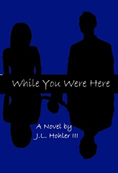 While You Were Here by [Hohler III, J.L.]