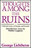 Thoughts among the Ruins : Collected Essays on Europe and Beyond, Lichtheim, George, 0887386571