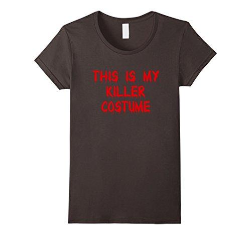 Murderer Costume Ideas (Womens This Is My Killer Costume Funny Murderer Halloween T-Shirt Large Asphalt)
