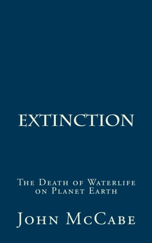 Extinction: The Death of Waterlife on Planet Earth ebook