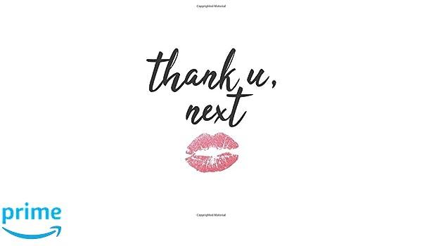 Thank U, Next: Cute Notebook Journal, Diary, 2019 For Women