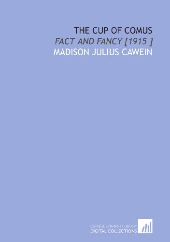 The Cup of Comus: Fact and Fancy [1915 ]