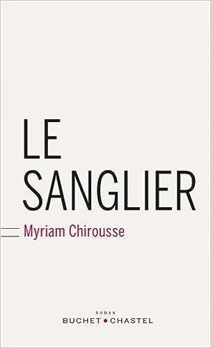 Myriam Chirousse - Le sanglier (Rentrée Littéraire 2016)