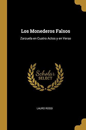Los Monederos Falsos Zarzuela En Cuatro Actos Y En Verso  [Rossi, Lauro] (Tapa Blanda)