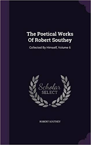 The Poetical Works Of Robert Southey: Collected By Himself, Volume 6