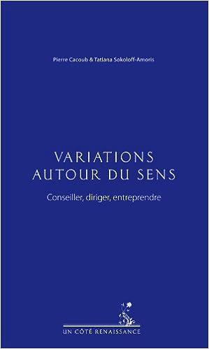 Télécharger en ligne Variations autour du sens - Conseiller, diriger, entreprendre pdf, epub ebook